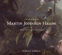The Life and Work of Martin Johnson Heade A Critical Analysis and Catalogue Raisonne cover