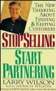 Stop Selling, Start Partnering: The New Thinking About Finding and Keeping Customers cover