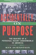 Accidentally, on Purpose The Making of a Personal Injury Underworld in America cover