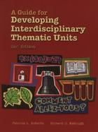 Guide for Developing Interdisciplinary Thematic Units, A cover