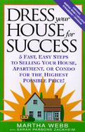 Dress Your House for Success 5 Fast, Easy Step to Selling Your House, Apartment, or Condo for the Highest Possible Price! cover