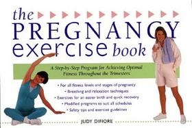 The Pregnancy Exercise Book: A Step-By-Step Program for Achieving Optimal Fitness Throughout the Trimesters cover
