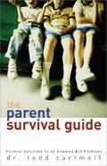 The Parent Survival Guide Positive Solutions to 41 Common Kid Problems cover