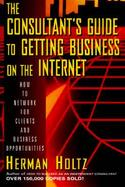 The Consultant's Guide to Getting Business on the Internet cover