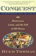 Conquest Montezuma, Cortes, and the Fall of Old Mexico cover