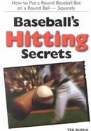 Baseball's Hitting Secrets How to Put a Round Baseball Bat on a Round Ball - Squarely cover