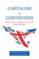 Capitalism in Contention Business Leaders and Political Economy in Modern Britain cover