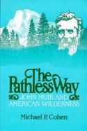 The Pathless Way John Muir and American Wilderness cover