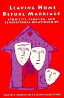 Leaving Home Before Marriage Ethnicity, Familism, and Generational Relationships cover