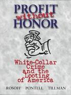 Profit Without Honor (Trade Version): White Collar Crime and the Looting of America cover