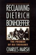 Reclaiming Dietrich Bonhoeffer The Promise of His Theology cover