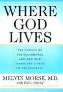 Where God Lives: The Science of the Paranormal and How Brains Are Linked to the Universe cover