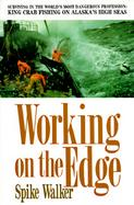 Working on the Edge Surviving in the World's Most Dangerous Profession  King Crab Fishing on Alaska's High Seas cover