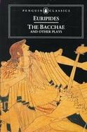 Bacchae and Other Plays cover