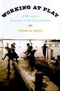Working at Play: A History of Vacations in the United States cover