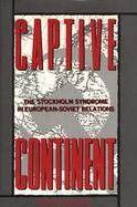 Captive Continent: The Stockholm Syndrome in European-Soviet Relations cover