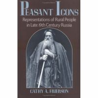 Peasant Icons Representations of Rural People in Late Nineteenth-Century Russia cover
