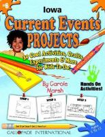 Iowa Current Events Projects 30 Cool, Activities, Crafts, Experiments & More for Kids to Do to Learn About Your State cover