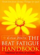 Beat Fatigue Handbook: Break Free from Chronic Fatigue for Good cover