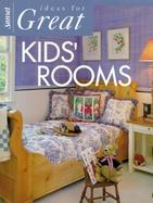 Ideas for Great Kids Rooms cover
