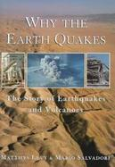 Why the Earth Quakes: The Story of Earthquakes and Volcanoes cover