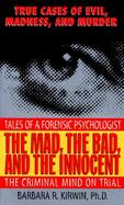 The Mad, the Bad, and the Innocent The Criminal Mind on Trial cover
