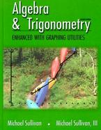 Algebra & Trigonometry Enhanced with Graphing Utilities cover