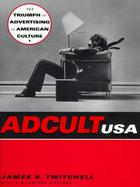 Adcult USA The Triumph of Advertising in American Culture cover