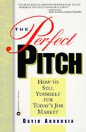 The Perfect Pitch How to Sell Yourself for Today's Job Market cover