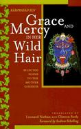 Grace and Mercy in Her Wild Hair: Selected Poems to the Mother Goddess cover