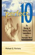 The Perfect 10 The Blessings of Following God's Commandments in a Postmodern World cover