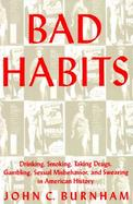 Bad Habits Drinking, Smoking, Taking Drugs, Gambling, Sexual Misbehavior, and Swearing in American History cover