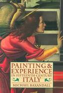 Painting and Experience in Fifteenth Century Italy A Primer in the Social History of Pictorial Style cover