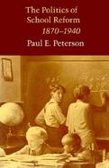The Politics of School Reform, 1870 - 1940 cover