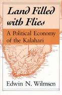 Land Filled With Flies A Political Economy of the Kalahari cover
