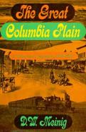 The Great Columbia Plain A Historical Geography, 1805-1910 cover
