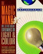 The Magic Wand and Other Bright Experiments on Light and Color cover