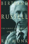 Bertrand Russell: Volume Two; The Ghost of Madness, 1921-1970 cover