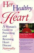Her Healthy Heart A Woman's Guide to Preventing and Reversing Heart Disease Naturally cover