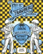 The Blue Strawberry Cookbook: Cooking (Brilliantly) Without Recipes cover