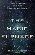 The Magic Furnace The Search for the Origins of Atoms cover