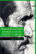 Tradition Matters Modern Gaucho Identity in Brazil cover