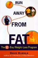 Run Away from Fat: The 90 Day Weight-Loss Program cover
