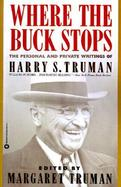 Where the Buck Stops The Personal and Private Writings of Harry S. Truman cover