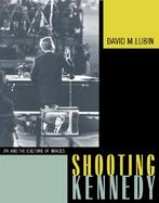 Shooting Kennedy JFK and the Culture of Images cover