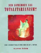 Did Somebody Say Totalitarianism? Four Interventions in the (Mis)Use of a Notion cover