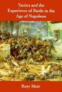 Tactics and the Experience of Battle in the Age of Napoleon cover