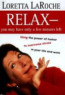 Relax-You May Have Only a Few Minutes Left Using the Power of Humor to Overcome Stress in Your Life and Work cover