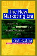 The New Marketing Era: Marketing to the Imagination in a Technology-Driven World cover