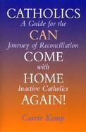 Catholics Can Come Home Again A Guide for the Journey of Reconciliation With Inactive Catholics cover
